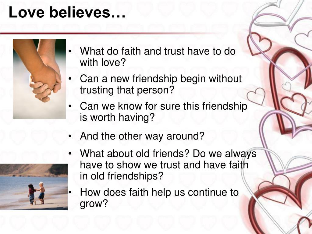 Love believes…
