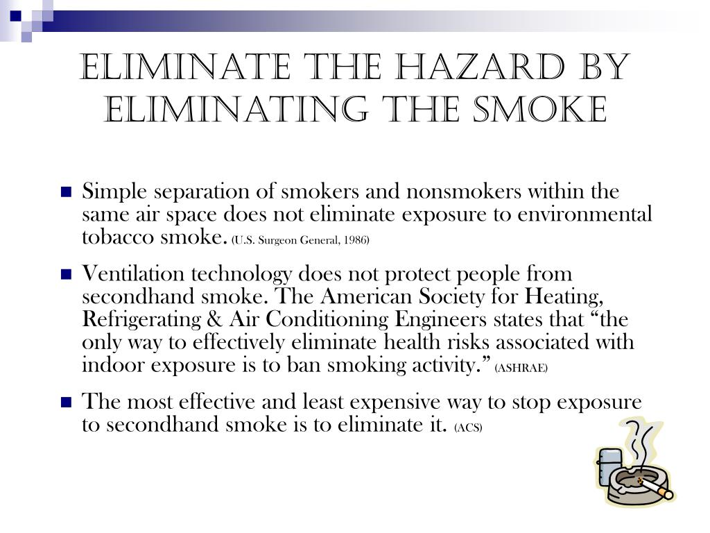 Eliminate the hazard by eliminating the smoke