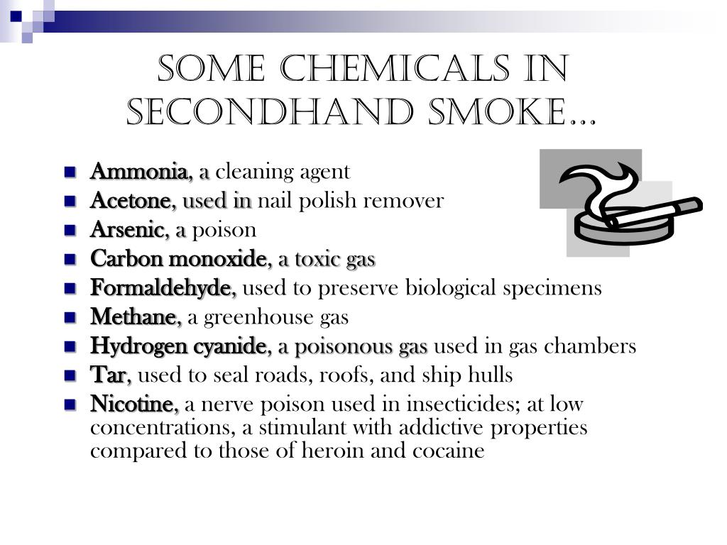 Some chemicals in  secondhand smoke…