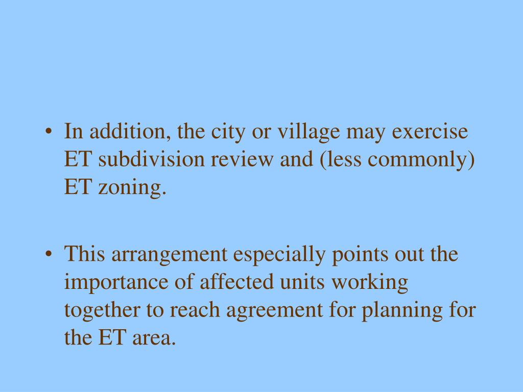 In addition, the city or village may exercise ET subdivision review and (less commonly) ET zoning.