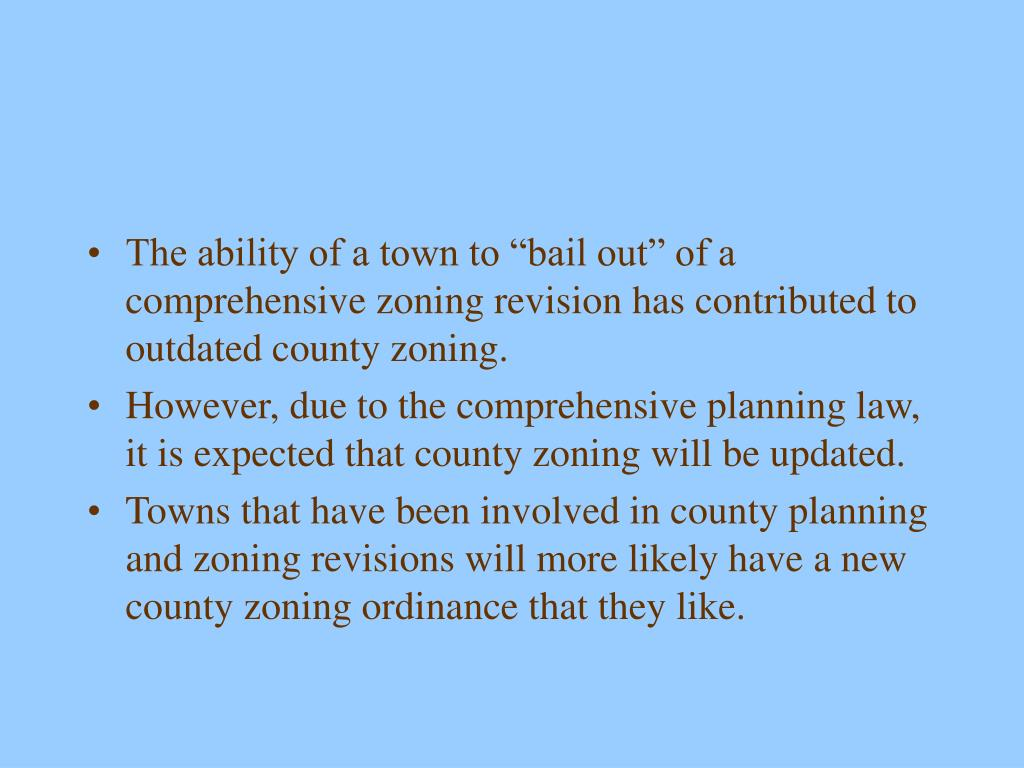 """The ability of a town to """"bail out"""" of a comprehensive zoning revision has contributed to outdated county zoning."""
