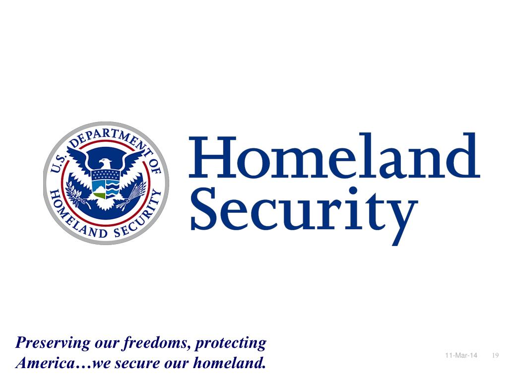Preserving our freedoms, protecting America…we secure our homeland.