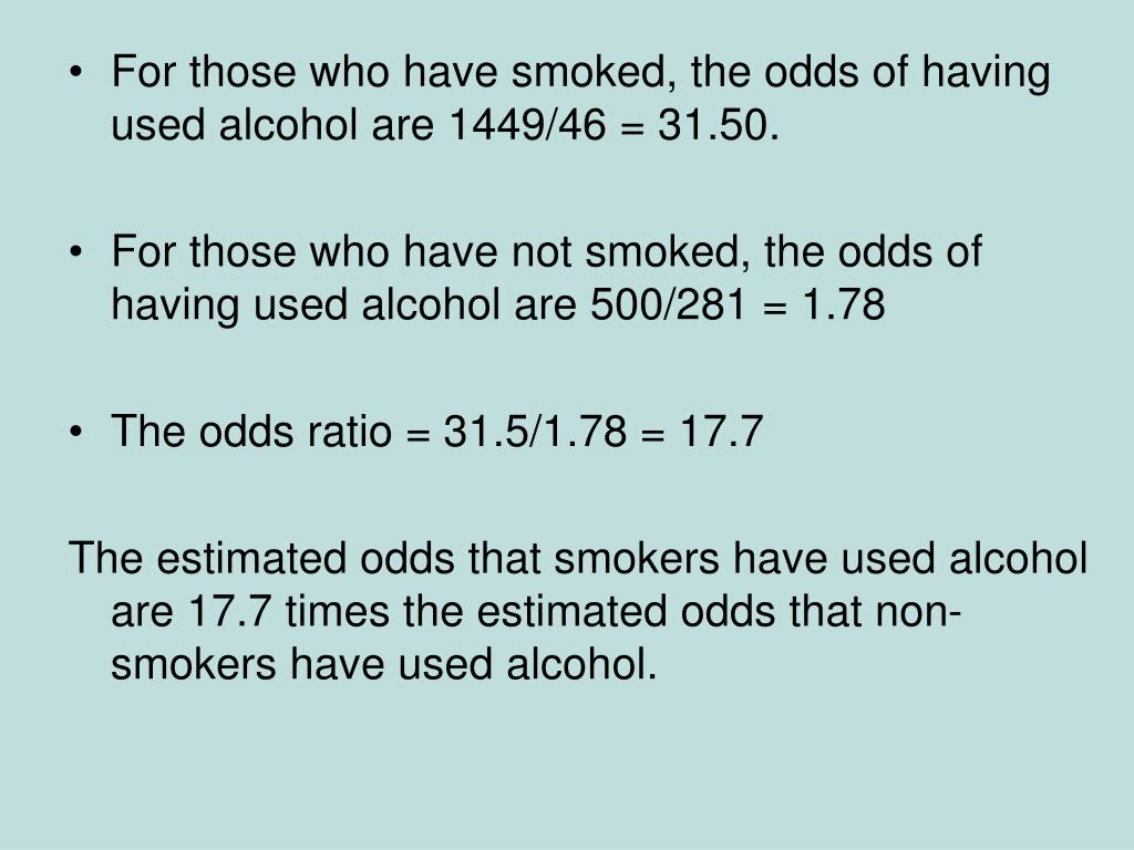 For those who have smoked, the odds of having used alcohol are 1449/46 = 31.50.
