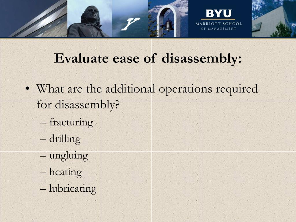 Evaluate ease of disassembly: