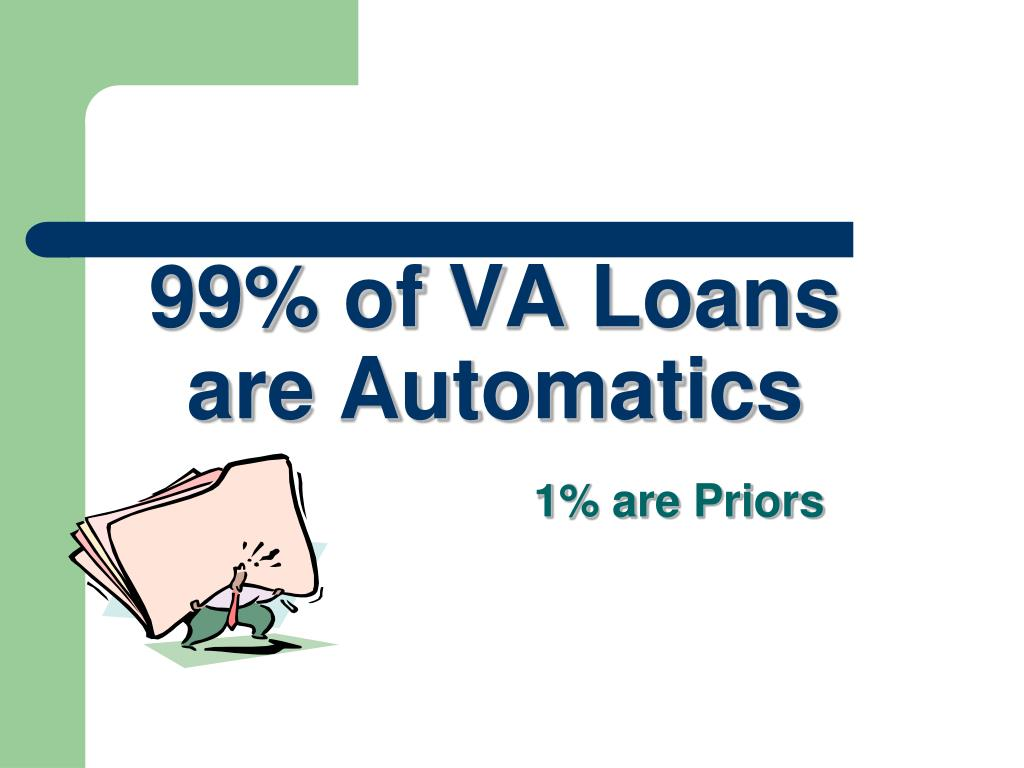 99% of VA Loans are Automatics
