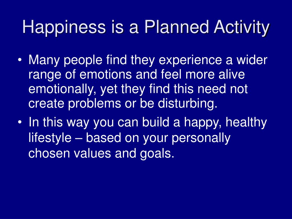 Happiness is a Planned Activity