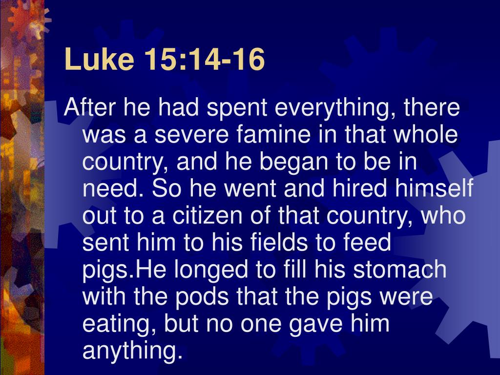Luke 15:14-16