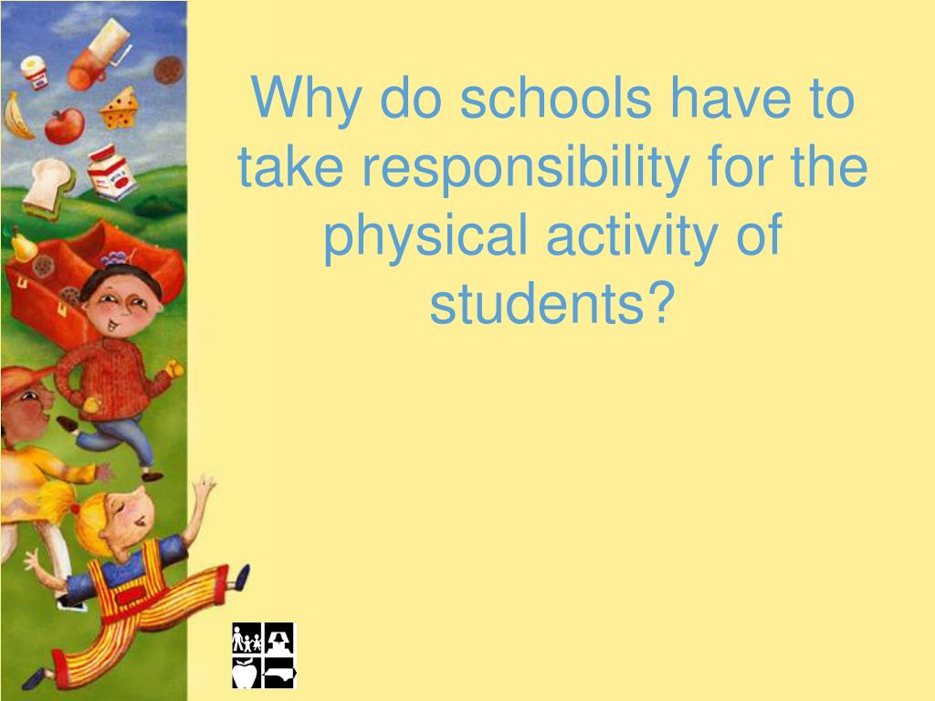 Why do schools have to take responsibility for the physical activity of students?