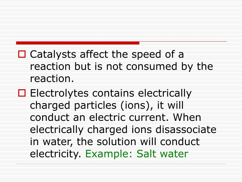Catalysts affect the speed of a reaction but is not consumed by the reaction.