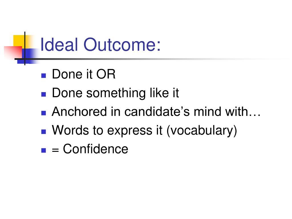 Ideal Outcome: