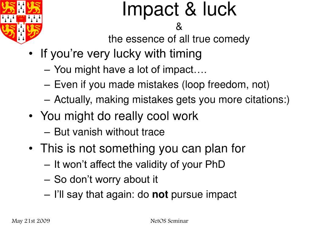 Impact & luck