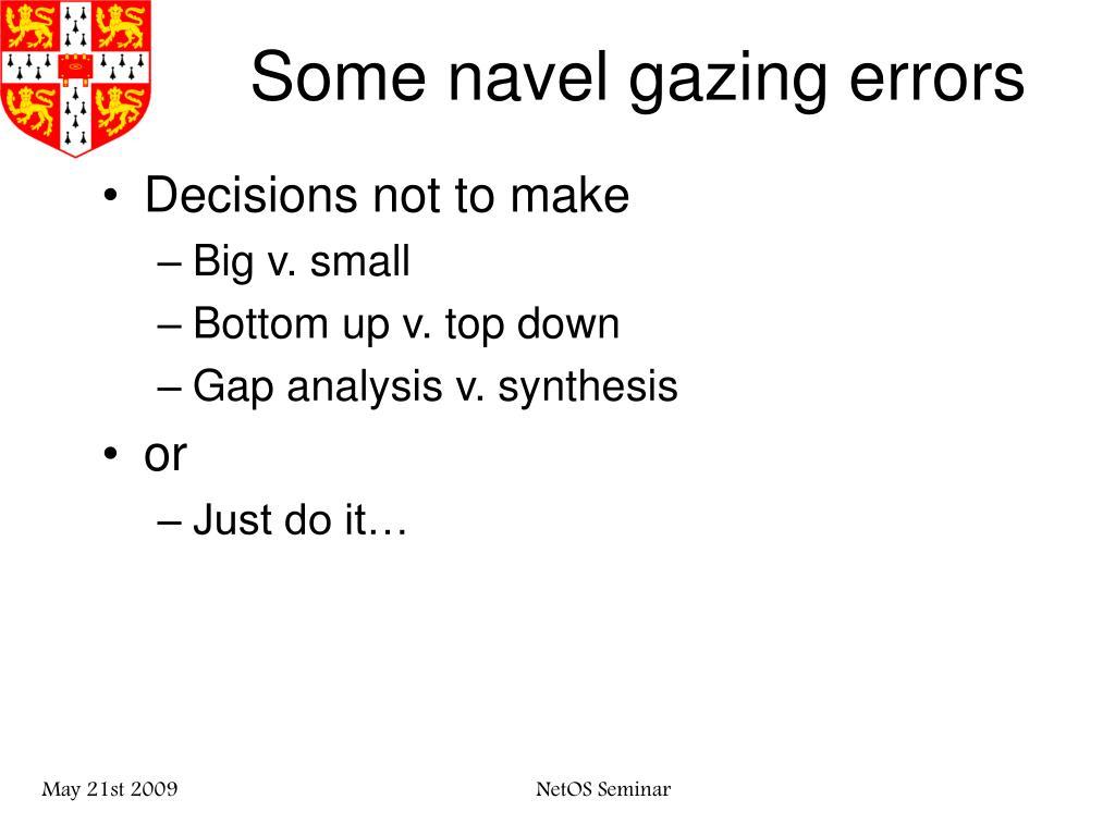 Some navel gazing errors