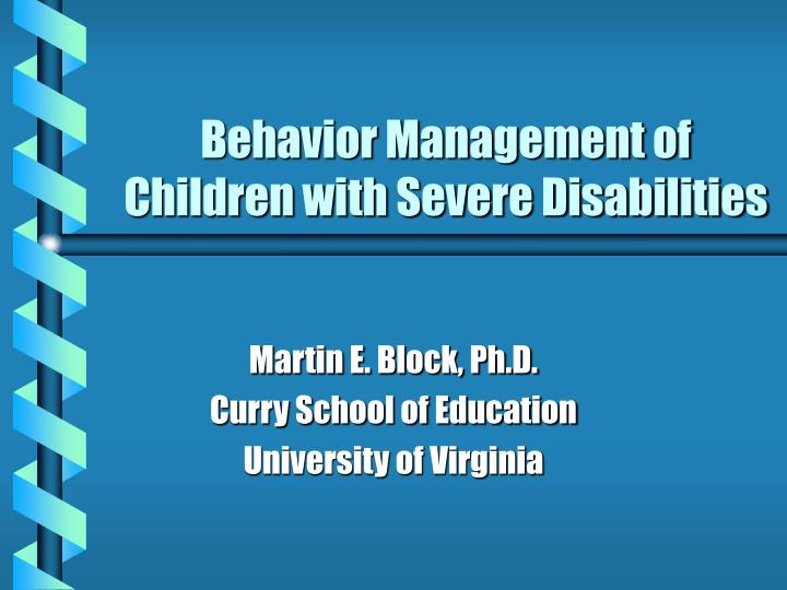 Behavior management of children with severe disabilities