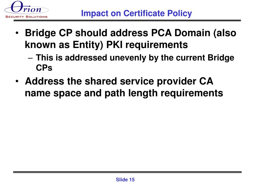 Bridge CP should address PCA Domain (also known as Entity) PKI requirements
