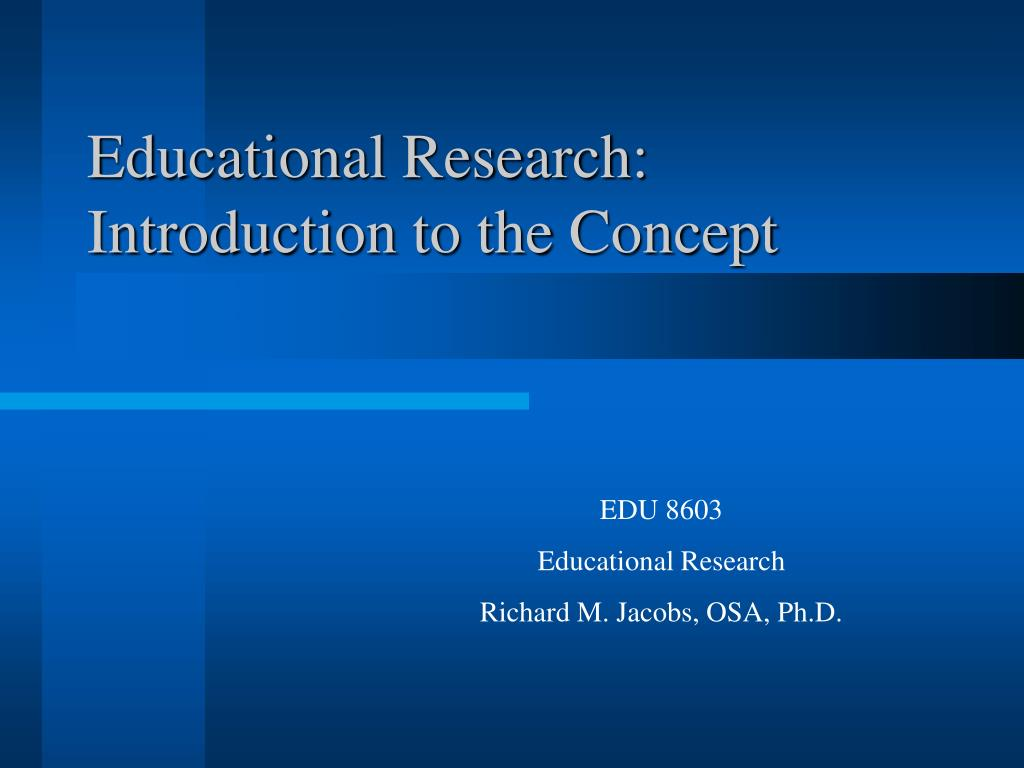Educational Research:             Introduction to the Concept