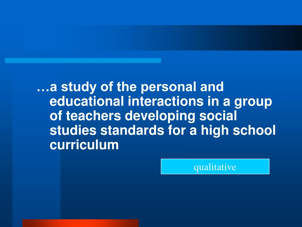 …a study of the personal and educational interactions in a group of teachers developing social studies standards for a high school curriculum