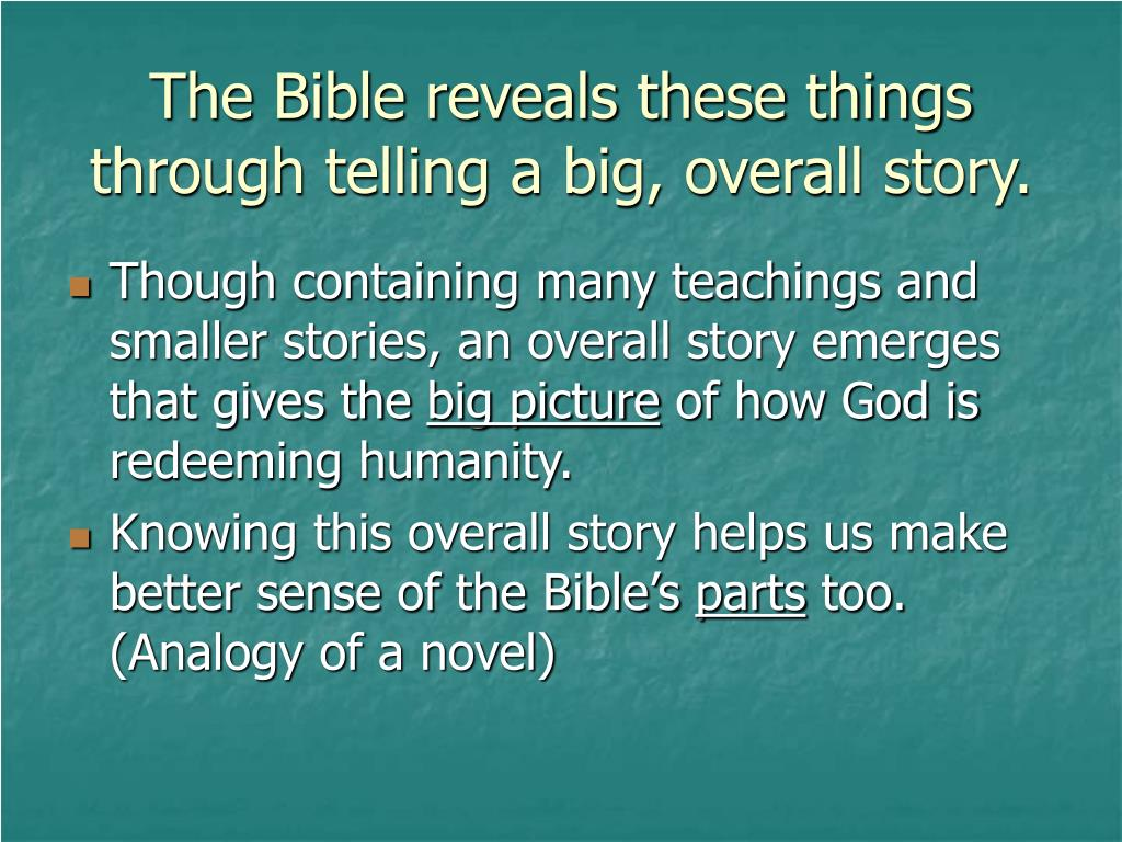 The Bible reveals these things through telling a big, overall story.
