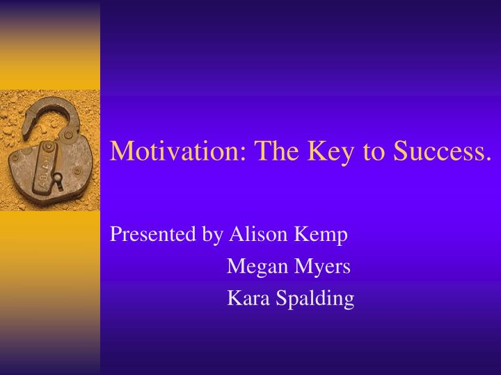 Motivation the key to success