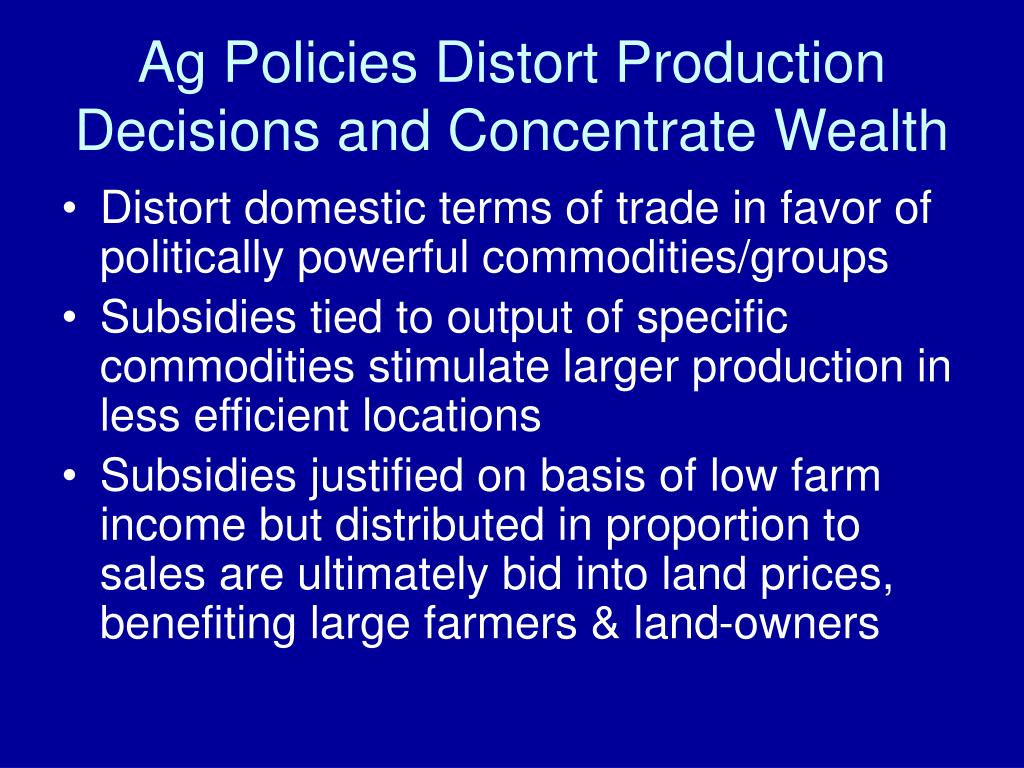 Ag Policies Distort Production Decisions and Concentrate Wealth