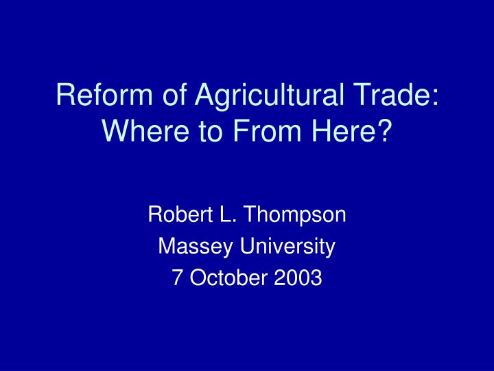 Reform of agricultural trade where to from here