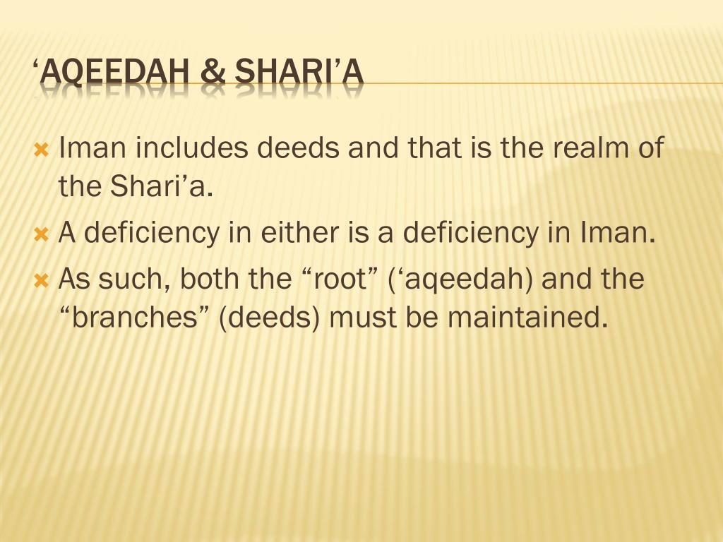 Iman includes deeds and that is the realm of the Shari'a.