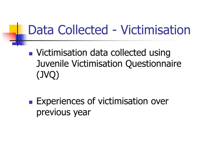 Data Collected - Victimisation