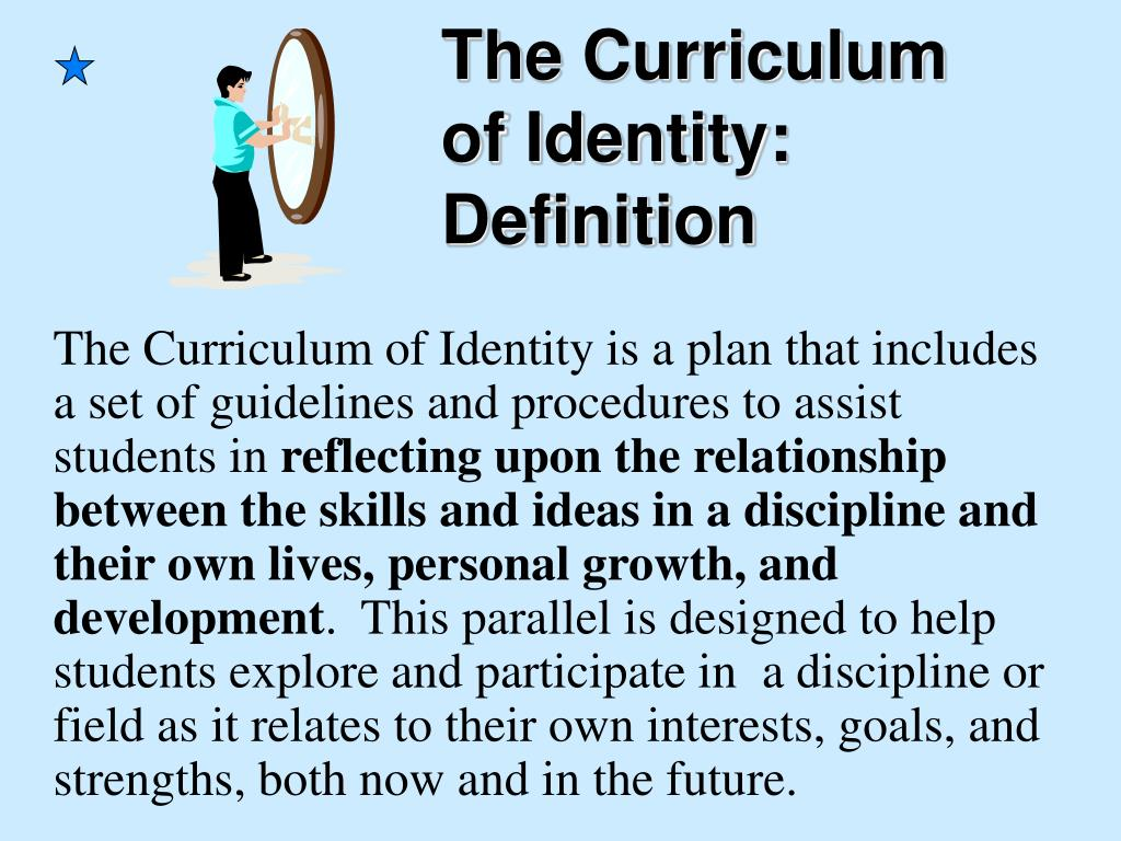 The Curriculum of Identity is a plan that includes a set of guidelines and procedures to assist students in