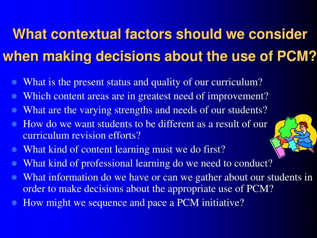 What contextual factors should we consider when making decisions about the use of PCM?