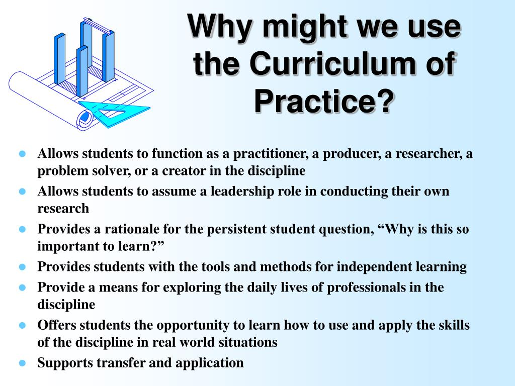 Why might we use the Curriculum of Practice?