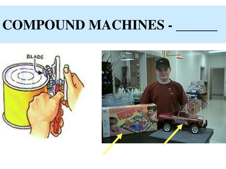 COMPOUND MACHINES - ______