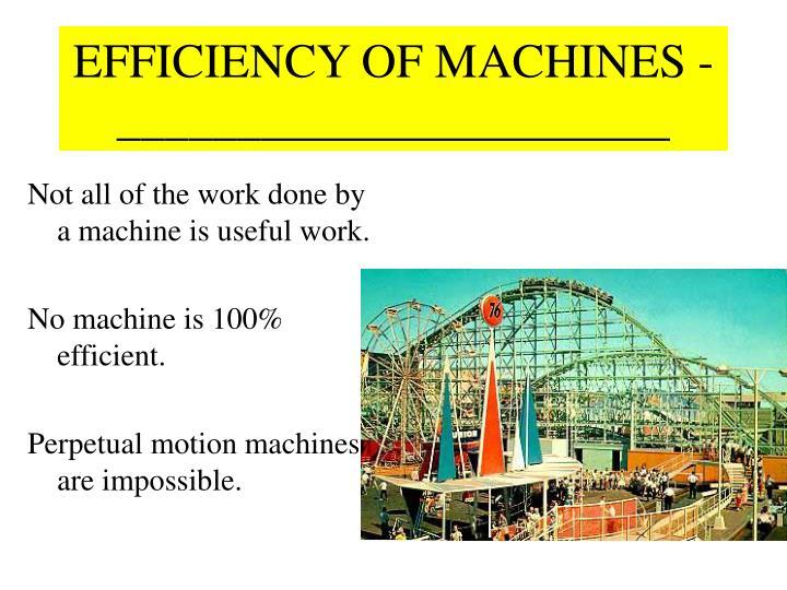 EFFICIENCY OF MACHINES - _______________________