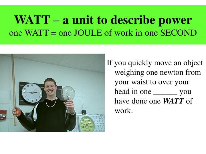 WATT – a unit to describe power