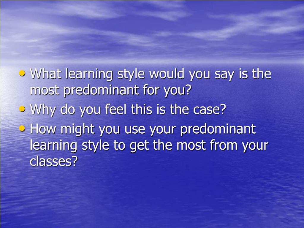 What learning style would you say is the most predominant for you?