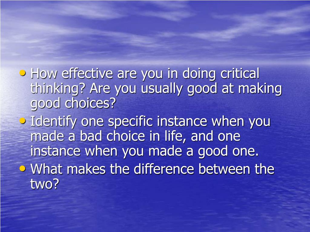 How effective are you in doing critical thinking? Are you usually good at making good choices?