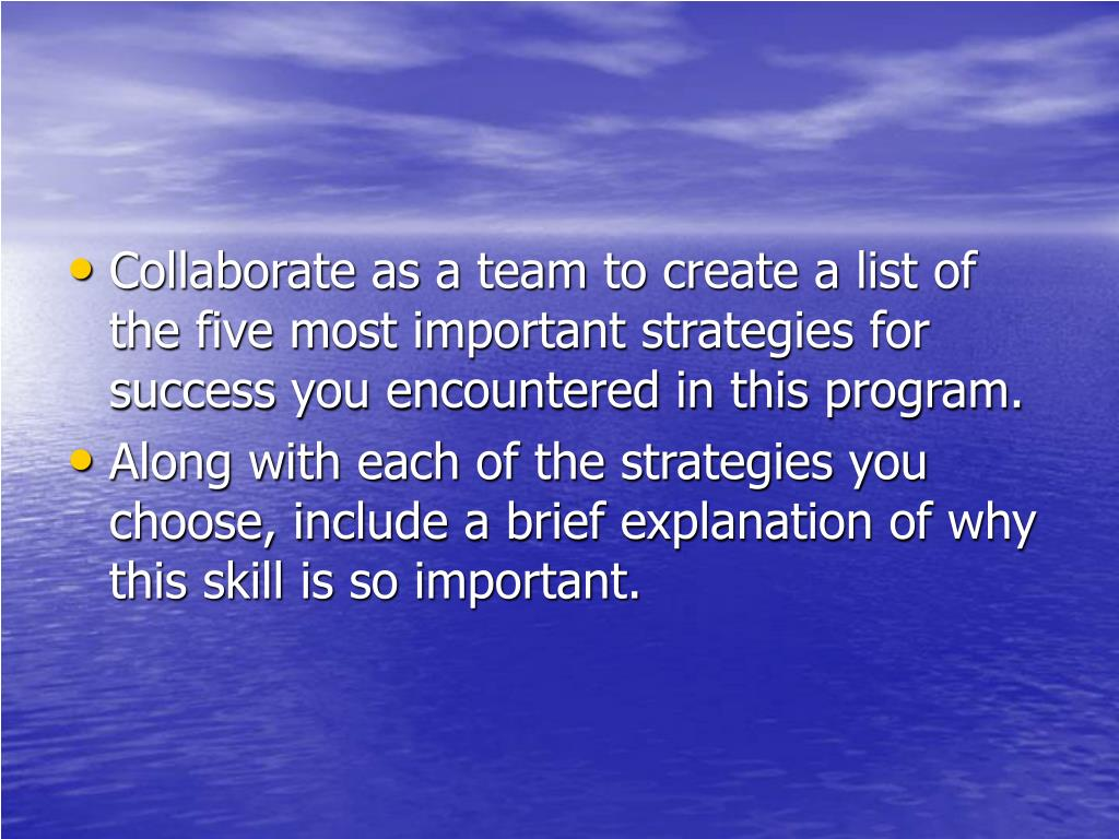 Collaborate as a team to create a list of the five most important strategies for success you encountered in this program.