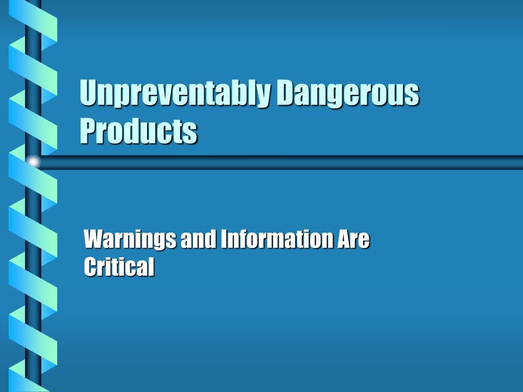 Unpreventably Dangerous Products