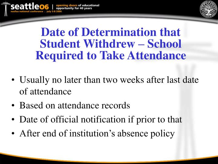 Date of Determination that Student Withdrew – School Required to Take Attendance