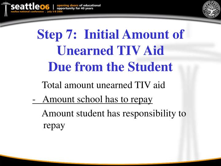 Step 7:  Initial Amount of Unearned TIV Aid