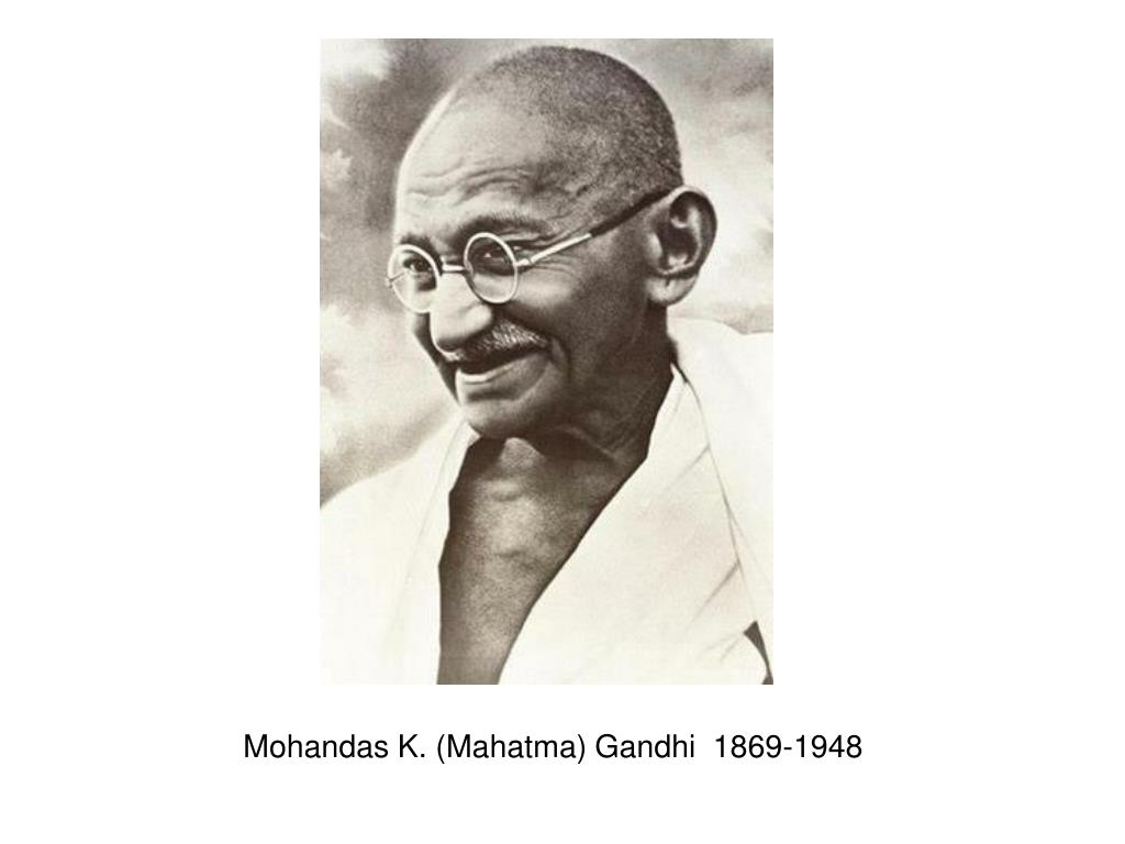 Mohandas K. (Mahatma) Gandhi  1869-1948