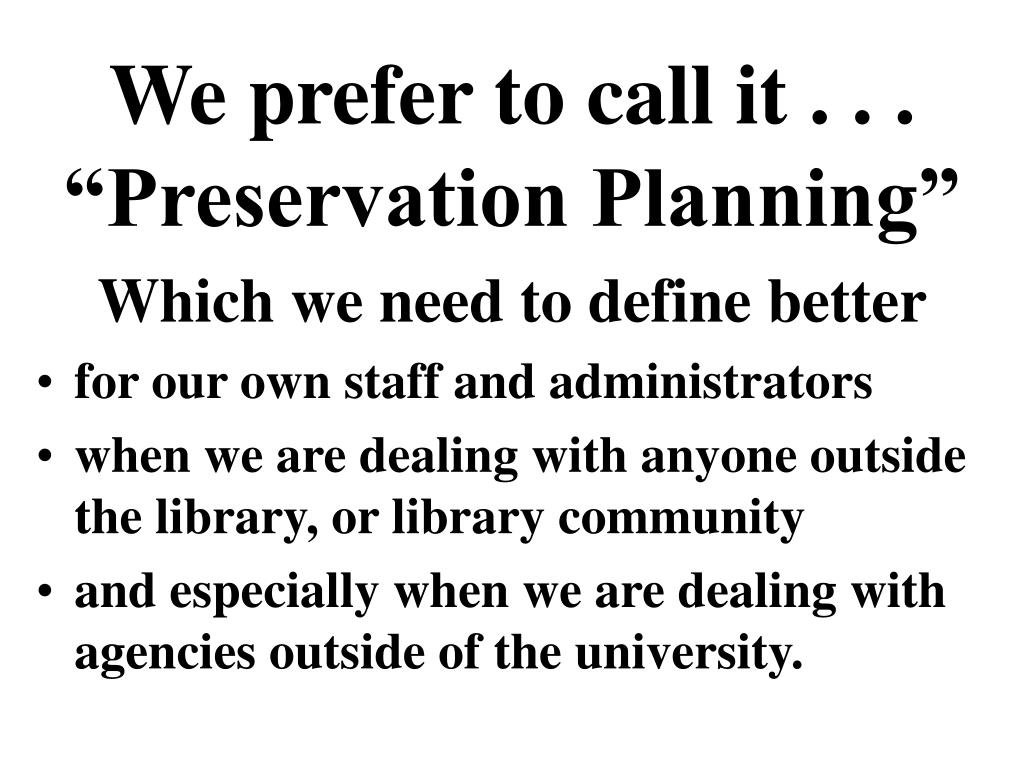 """We prefer to call it . . . """"Preservation Planning"""""""