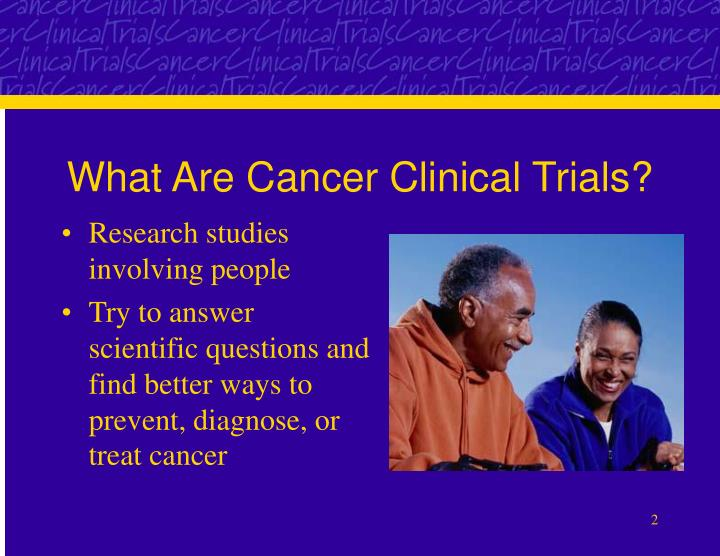 What are cancer clinical trials l.jpg