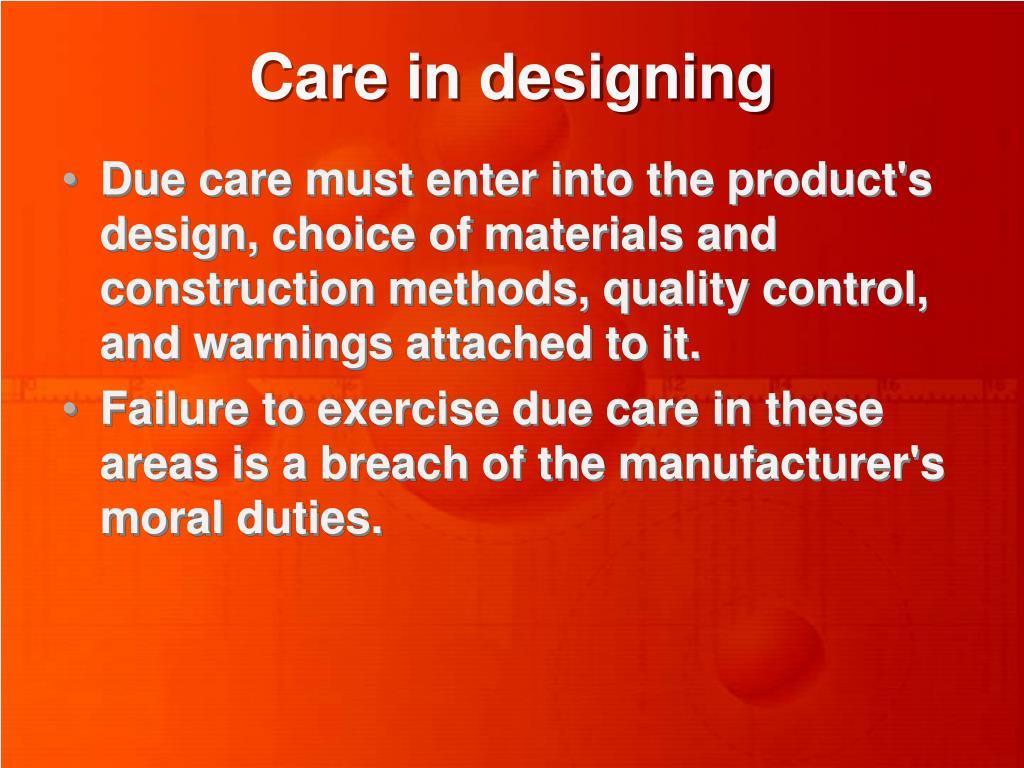 Care in designing