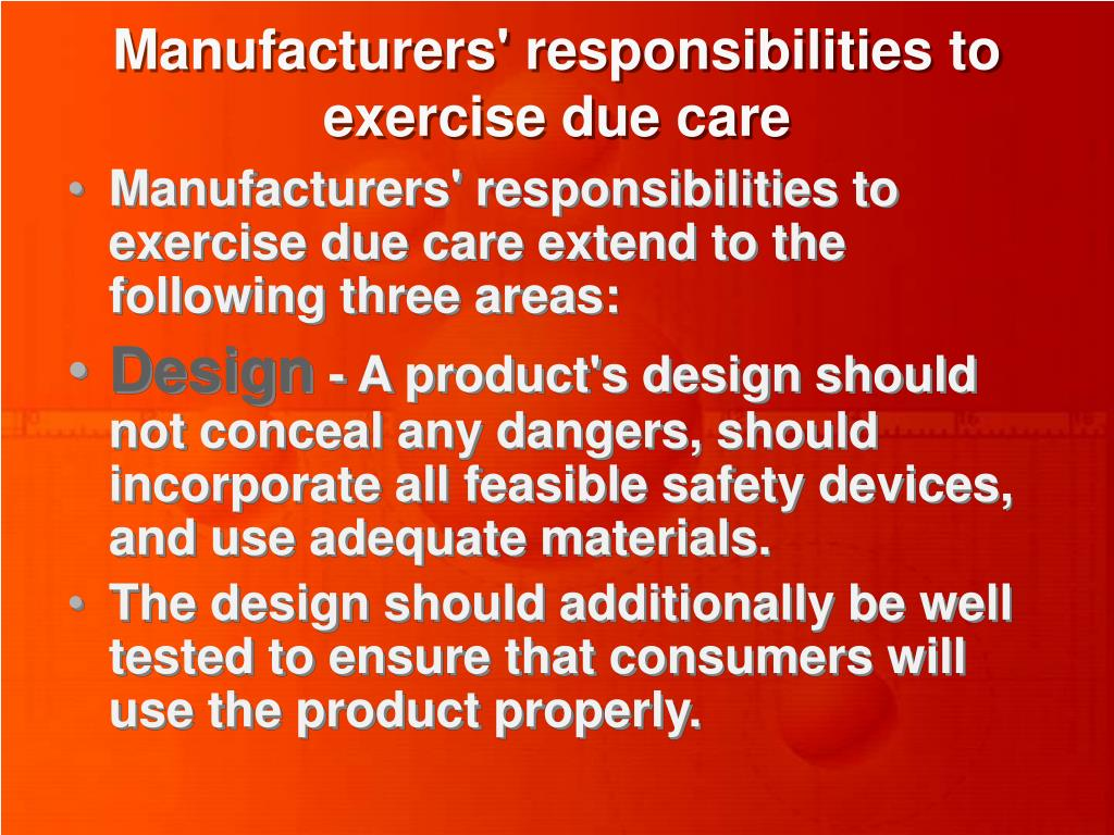 Manufacturers' responsibilities to exercise due care