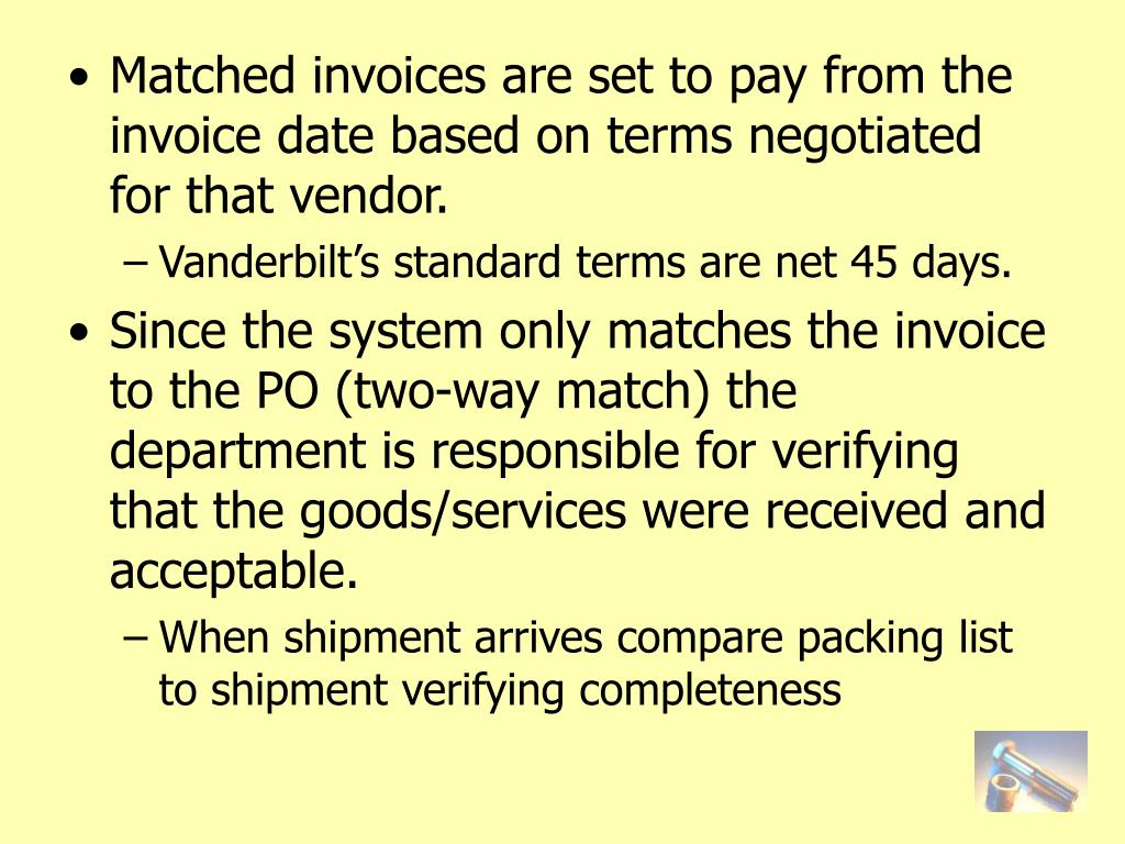 Matched invoices are set to pay from the invoice date based on terms negotiated for that vendor.