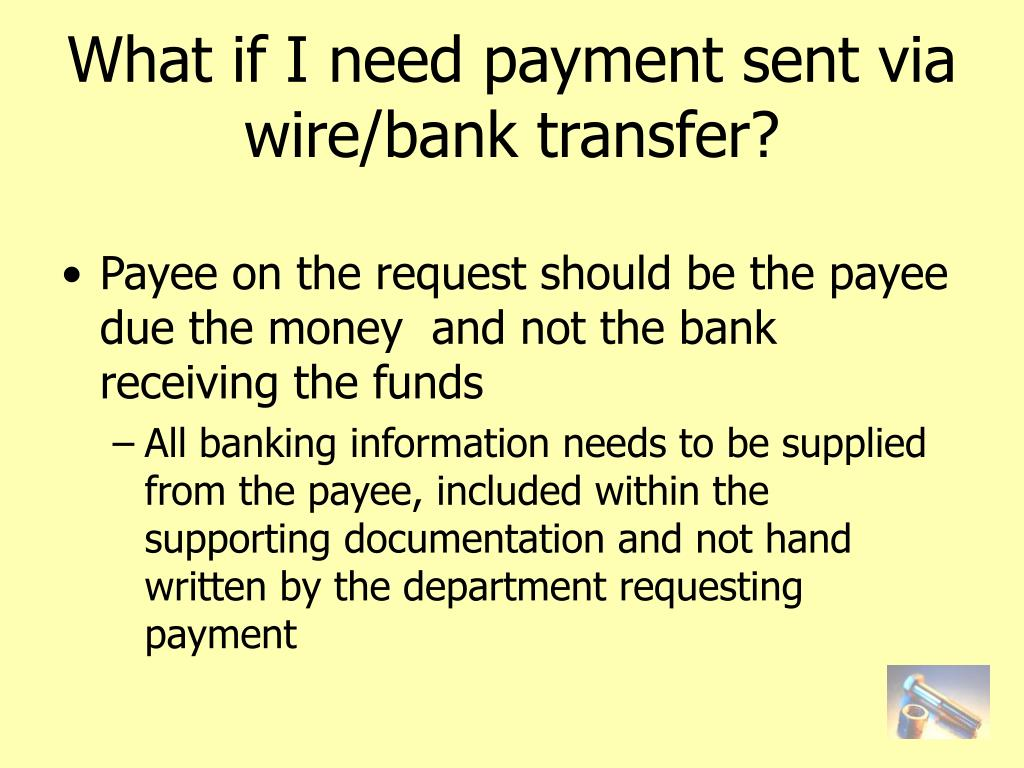 What if I need payment sent via wire/bank transfer?