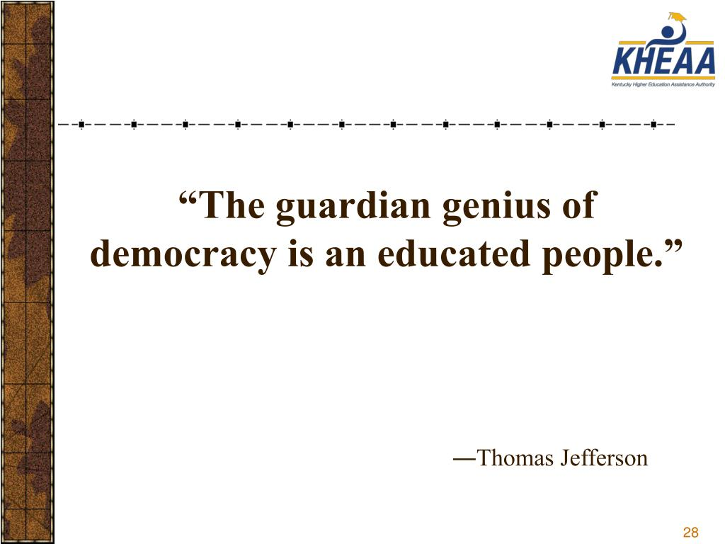 """The guardian genius of democracy is an educated people."""