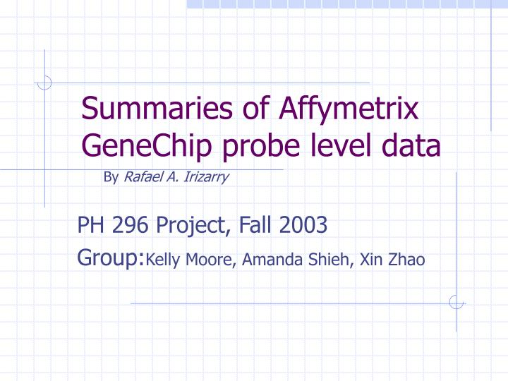 Summaries of affymetrix genechip probe level data l.jpg