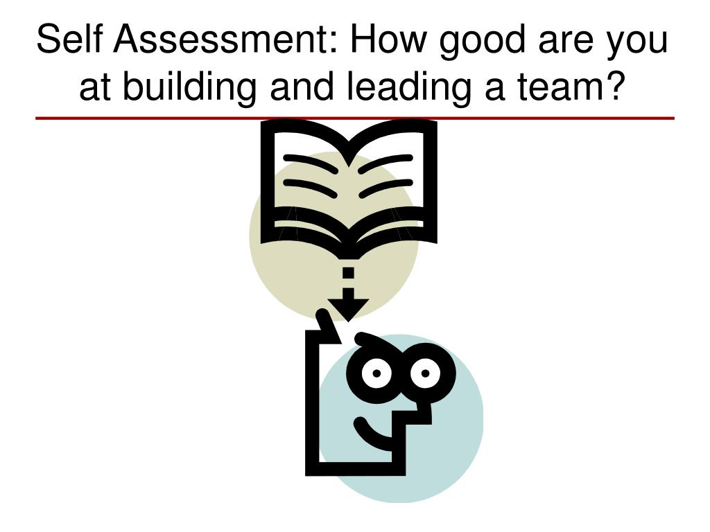 Self Assessment: How good are you at building and leading a team?