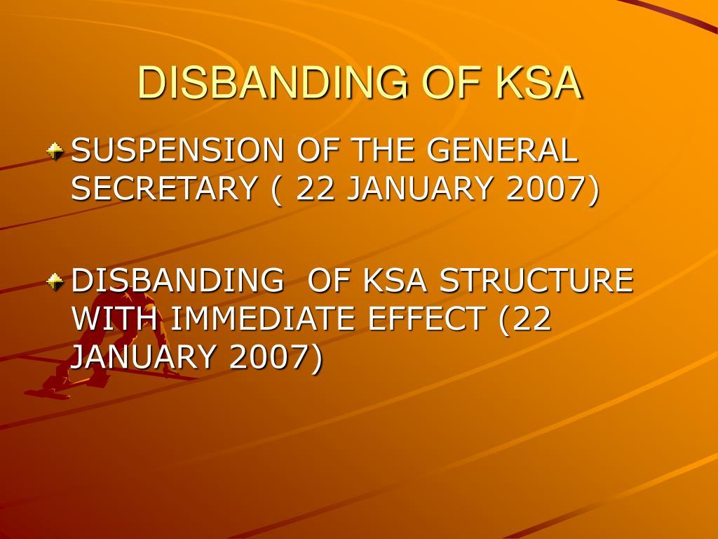 DISBANDING OF KSA