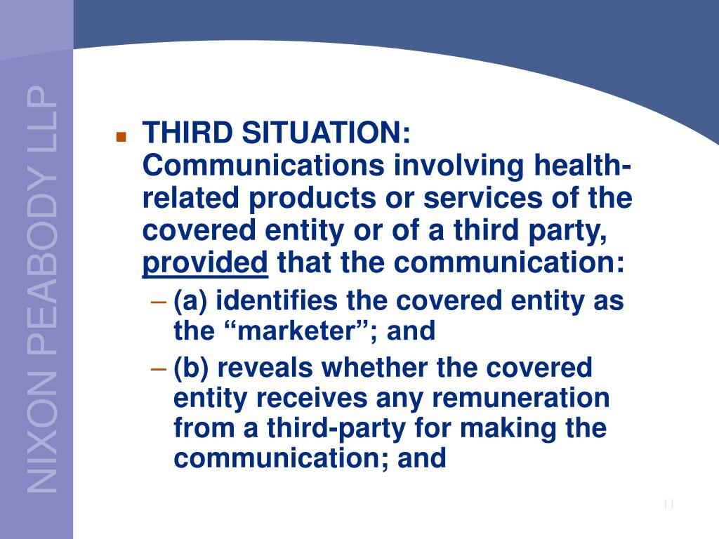 THIRD SITUATION:  Communications involving health-related products or services of the covered entity or of a third party,